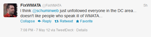I think @schuminweb just unfollowed everyone in the DC area... doesn't like people who speak ill of WMATA...