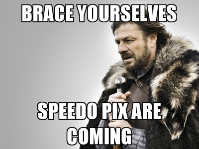 BRACE YOURSELVES: SPEEDO PIX ARE COMING