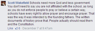 """Schools need more God and less government. You don't need to say you are not affiliated with the school, as long as you do not enforce people to pray or believe a certain way, schools have every right to allow prayer and encourage prayer. That was the way it was intended by the founding fathers. The written documents of history prove that. People actually should read them and the Constitution."""