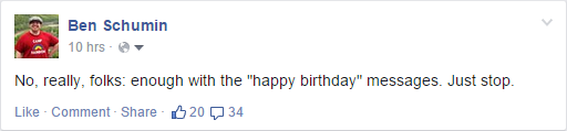 """""""No, really, folks: enough with the 'happy birthday' messages. Just stop."""""""