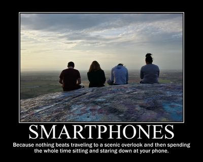 Smartphones: Because nothing beats traveling to a scenic overlook and then spending the whole time sitting and staring down at your phone.
