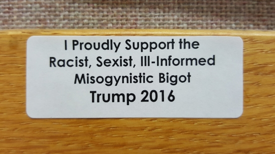 """I proudly support the racist, sexist, ill-informed, misogynistic bigot. Trump 2016."""