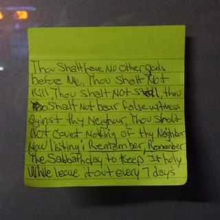I found this note on a bus shelter near Georgetown University on March 12. Some of the Ten Commandments on a sticky note.