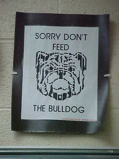 """At my old high school, Mrs. Weekley's signature phrase is still useful in real life.  Never forget: """"SORRY"""" DON'T FEED THE BULLDOG!"""