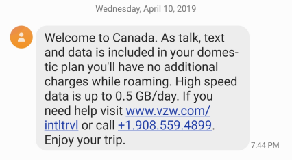 Welcome to Canada, from Verizon Wireless. While in Canada, we would roam on various networks, mostly Bell and Rogers.