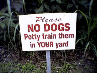 """""""Please NO DOGS. Potty train them in YOUR yard."""""""